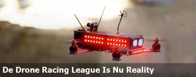 De Drone Racing League Is Nu Reality