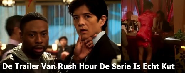 De Trailer Van Rush Hour De Serie Is Echt Kut