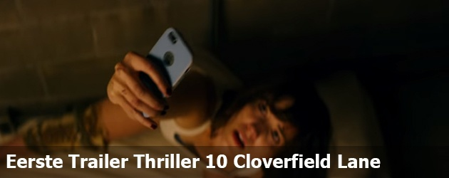 Eerste Trailer Thriller 10 Cloverfield Lane