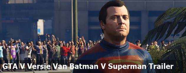 altijd prutsfm GTA V Versie Batman V Superman Trailer postje