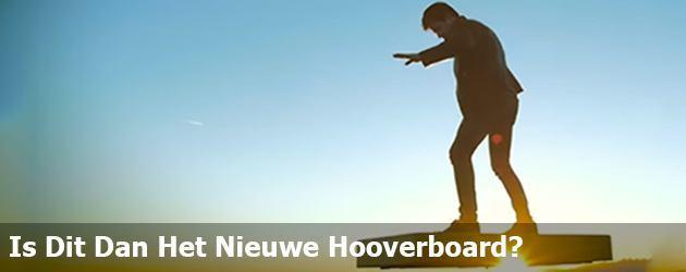 Is Dit Dan Het Nieuwe Hooverboard?