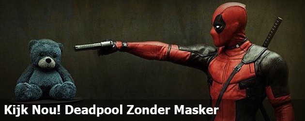 Kijk nou! Deadpool zonder masker!