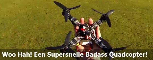 Woo Hah! Een Supersnelle Badass Quadcopter!