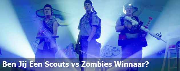 Ben Jij Een Scouts vs Zombies Winnaar?