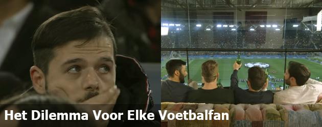Het Dilemma Waar Elke Voetbalfan Mee Te Maken Heeft