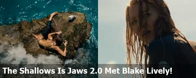 The Shallows Is Jaws 2.0 Met Blake Lively!