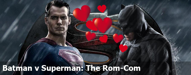 Batman v Superman: The Rom-Com