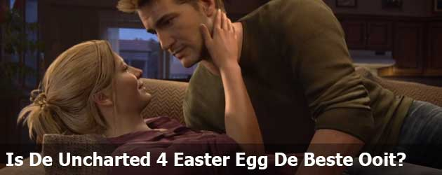 Is De Uncharted 4 Easter Egg De Beste Ooit?