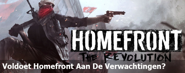 Voldoet Homefront The Revolution Aan De Verwachtingen
