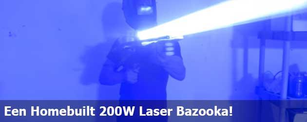 Een Homebuilt 200W Laser Bazooka!
