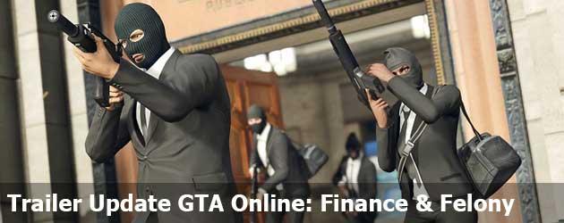 Trailer Nieuwe Update GTA Online: Finance & Felony
