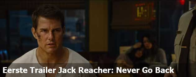 Eerste Trailer Jack Reacher: Never Go Back
