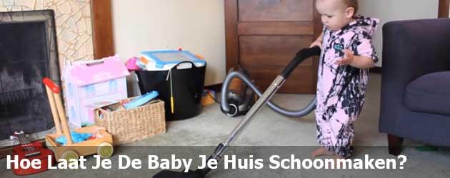 Hoe Laat Je De Baby Je Huis Schoonmaken?