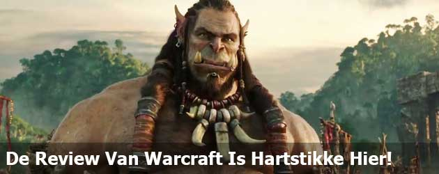 De Review Van Warcraft Is Hartstikke Hier!