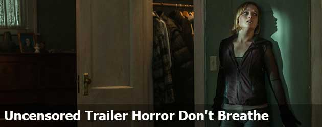De uncensored trailer van de horror Don't Breathe
