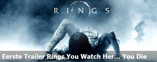 Eerste trailer Rings You watch her… You die