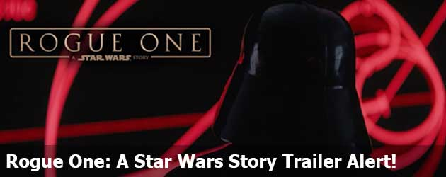 Rogue One: A Star Wars Story trailer alert!