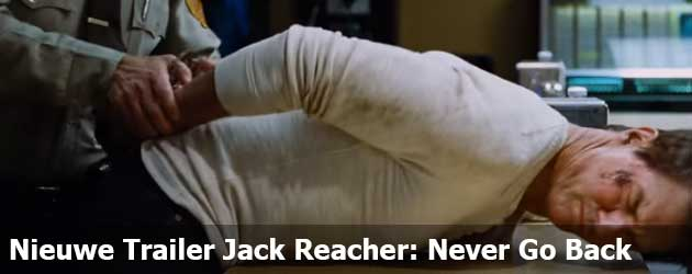 Nieuwe Trailer Jack Reacher: Never Go Back
