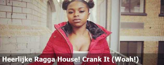 Heerlijke Ragga House! Crank It (Woah!)