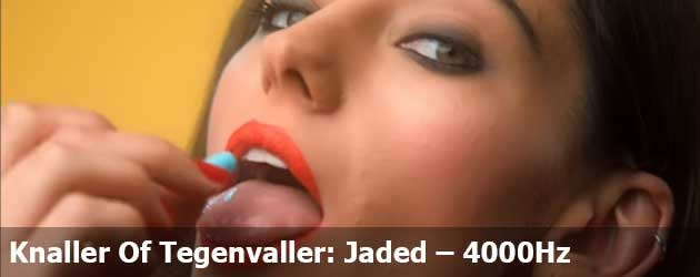 Knaller Of Tegenvaller: Jaded – 4000Hz