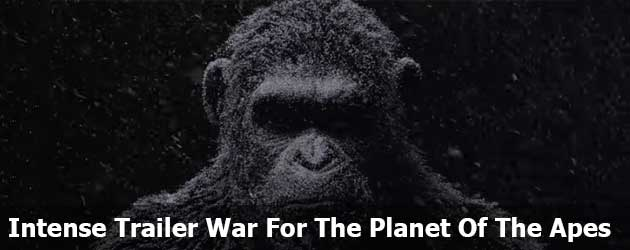Intense Trailer War For The Planet Of The Apes