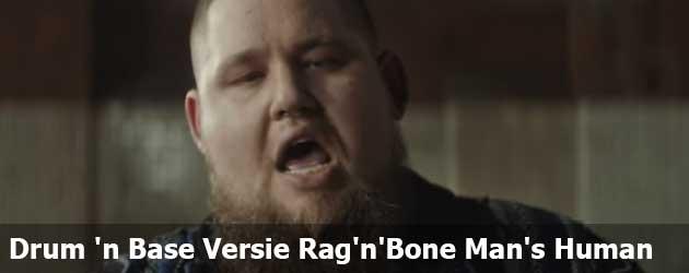 Lekker man de Drum 'n Base versie van Rag'n'Bone Man's Human