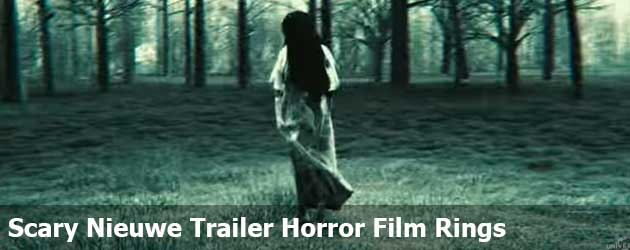 Scary Nieuwe Trailer Horror Film Rings