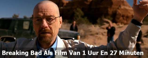 Breaking Bad Als Film Van 1 Uur En 27 Minuten