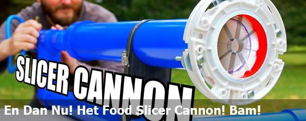 En Dan Nu! Het Food Slicer Cannon! Bam!