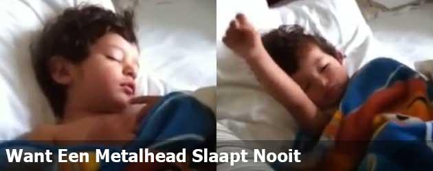 Want Een Metalhead Slaapt Nooit