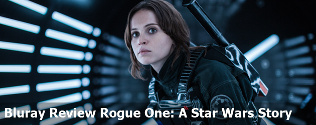 Bluray Review Rogue One: A Star Wars Story