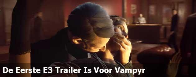 De Eerste E3 Trailer Is Voor Vampyr