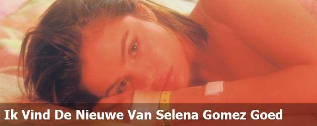 Fuckerdefuck Ik Vind De Nieuwe Van Selena Gomez Goed