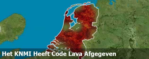 Het KNMI Heeft Code Lava Afgegeven