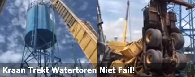 Kraan Trekt Watertoren Niet Fail!