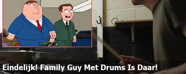 Eindelijk! Family Guy Met Drums Is Daar!