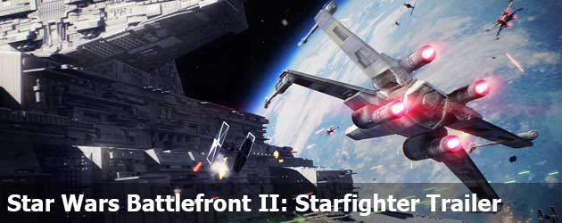 Star Wars Battlefront II: Starfighter Trailer