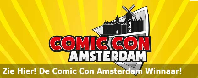 Zie Hier! De Comic Con Amsterdam Winnaar!