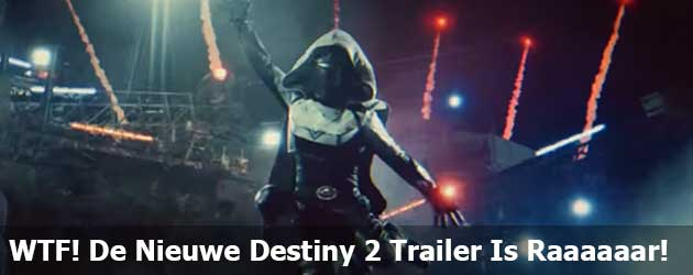 WTF! De Nieuwe Destiny 2 Trailer Is Raaaaaar!