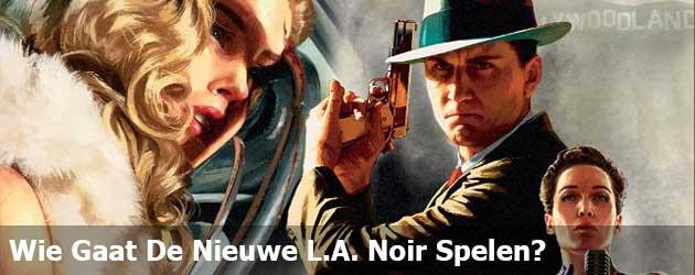 Wie Gaat De Nieuwe L.A. Noir Spelen?