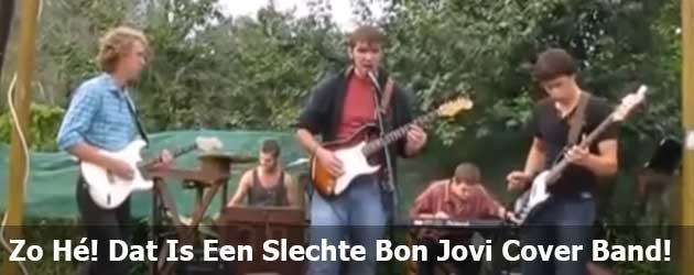 Zo Hé! Dat Is Een Slechte Bon Jovi Cover Band!