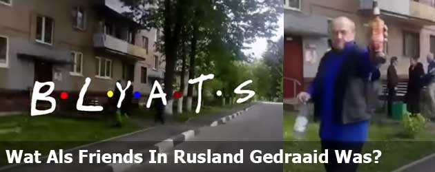 Wat Als Friends In Rusland Gedraaid Was?