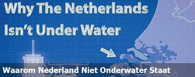 Waarom Nederland Niet Onderwater Staat