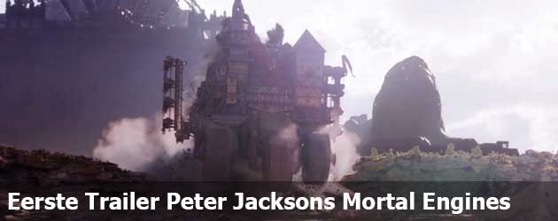 Eerste Trailer Peter Jacksons Mortal Engines