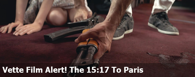 Vette Film Alert! The 15:17 To Paris