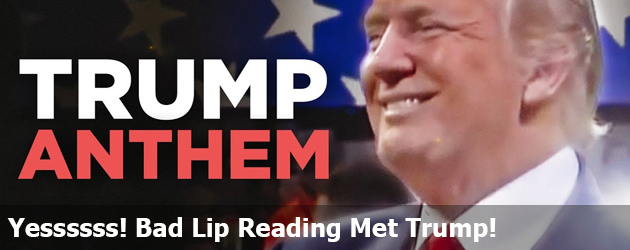 Yessssss! Bad Lip Reading Met Trump!