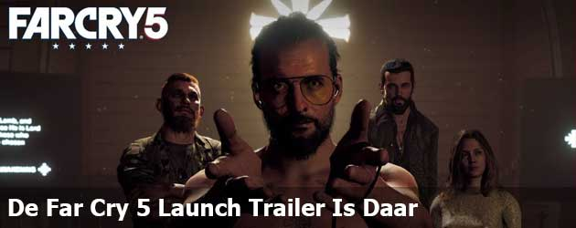 De Far Cry 5 Launch Trailer Is Daar