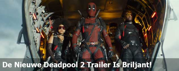 De Nieuwe Deadpool 2 Trailer Is Briljant