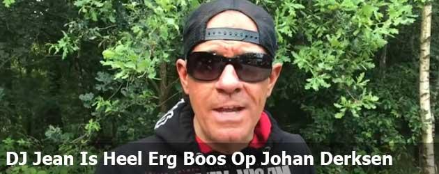 DJ Jean Is Echt Heel Erg Boos Op Johan Derksen